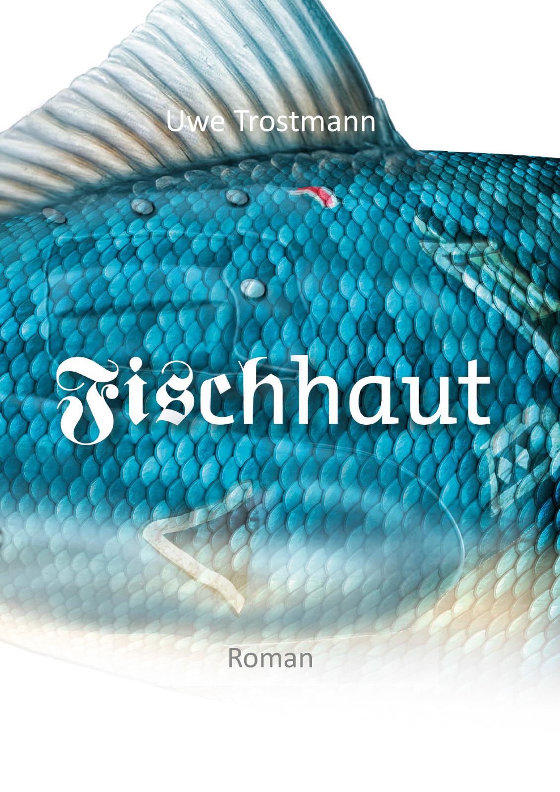 Buchcover_Fischhaut_UweTrostmann_Autor
